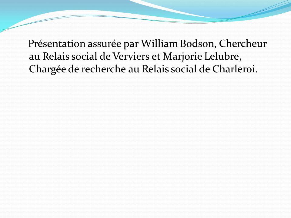 Présentation assurée par William Bodson, Chercheur au Relais social de Verviers et Marjorie Lelubre, Chargée de recherche au Relais social de Charleroi.