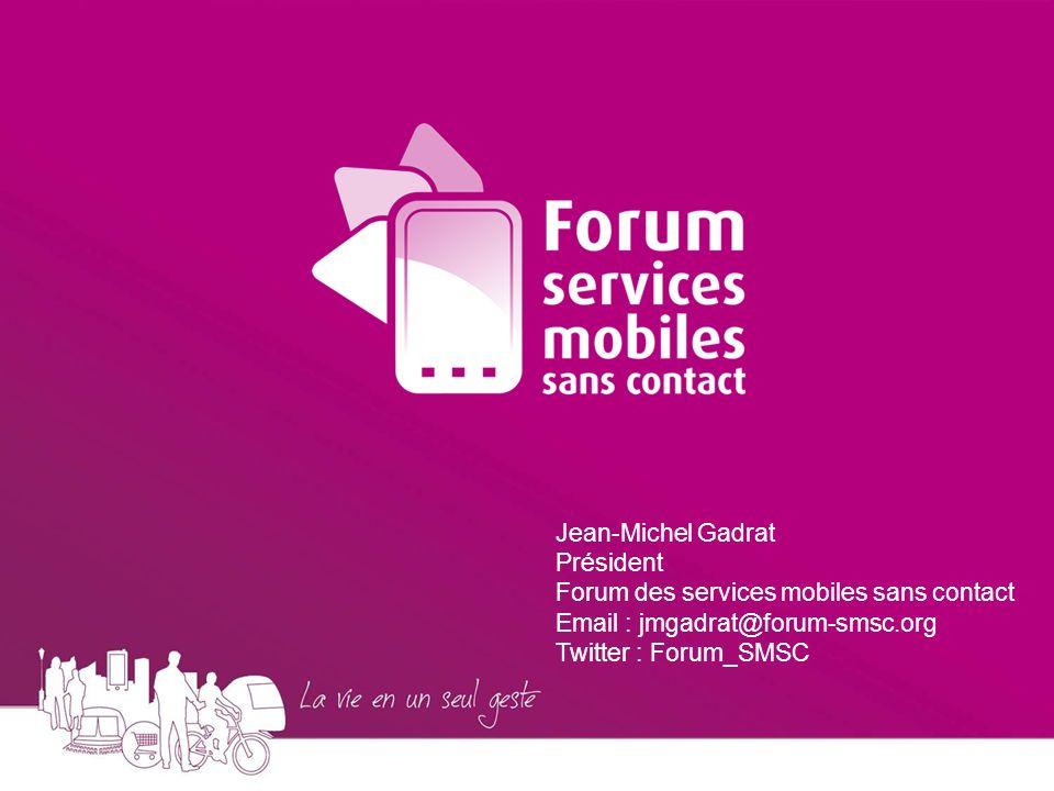 Jean-Michel Gadrat Président Forum des services mobiles sans contact Email : jmgadrat@forum-smsc.org.
