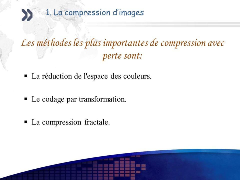 Les méthodes les plus importantes de compression avec perte sont:
