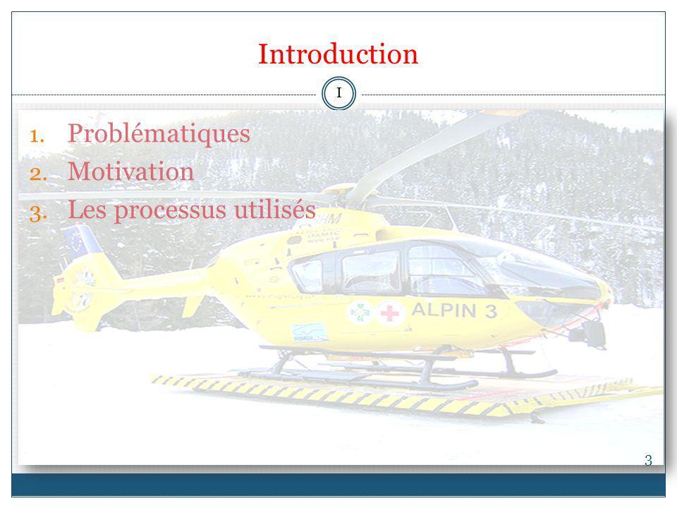 Introduction I Problématiques Motivation Les processus utilisés