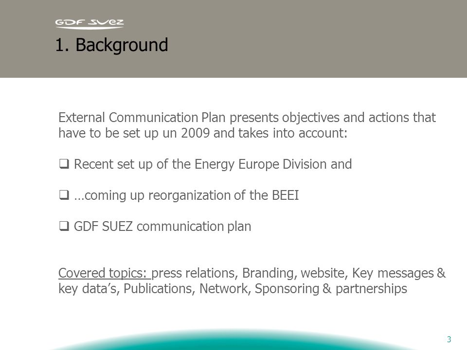 1. Background External Communication Plan presents objectives and actions that have to be set up un 2009 and takes into account: