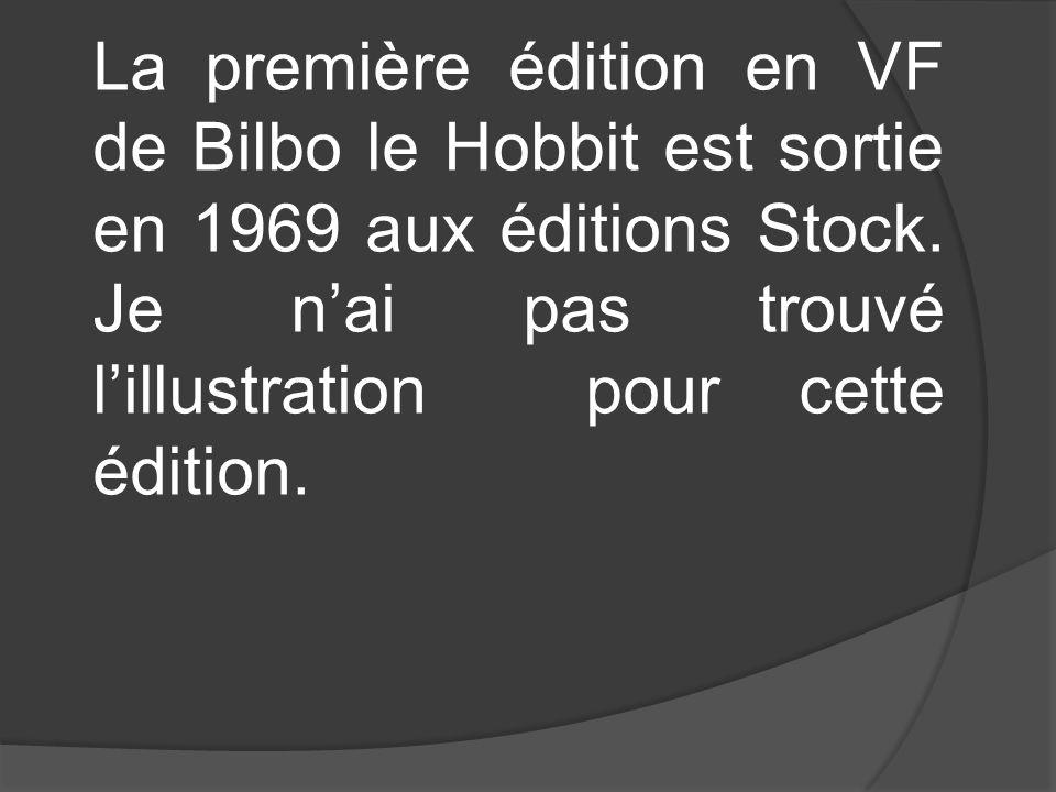 La première édition en VF de Bilbo le Hobbit est sortie en 1969 aux éditions Stock.