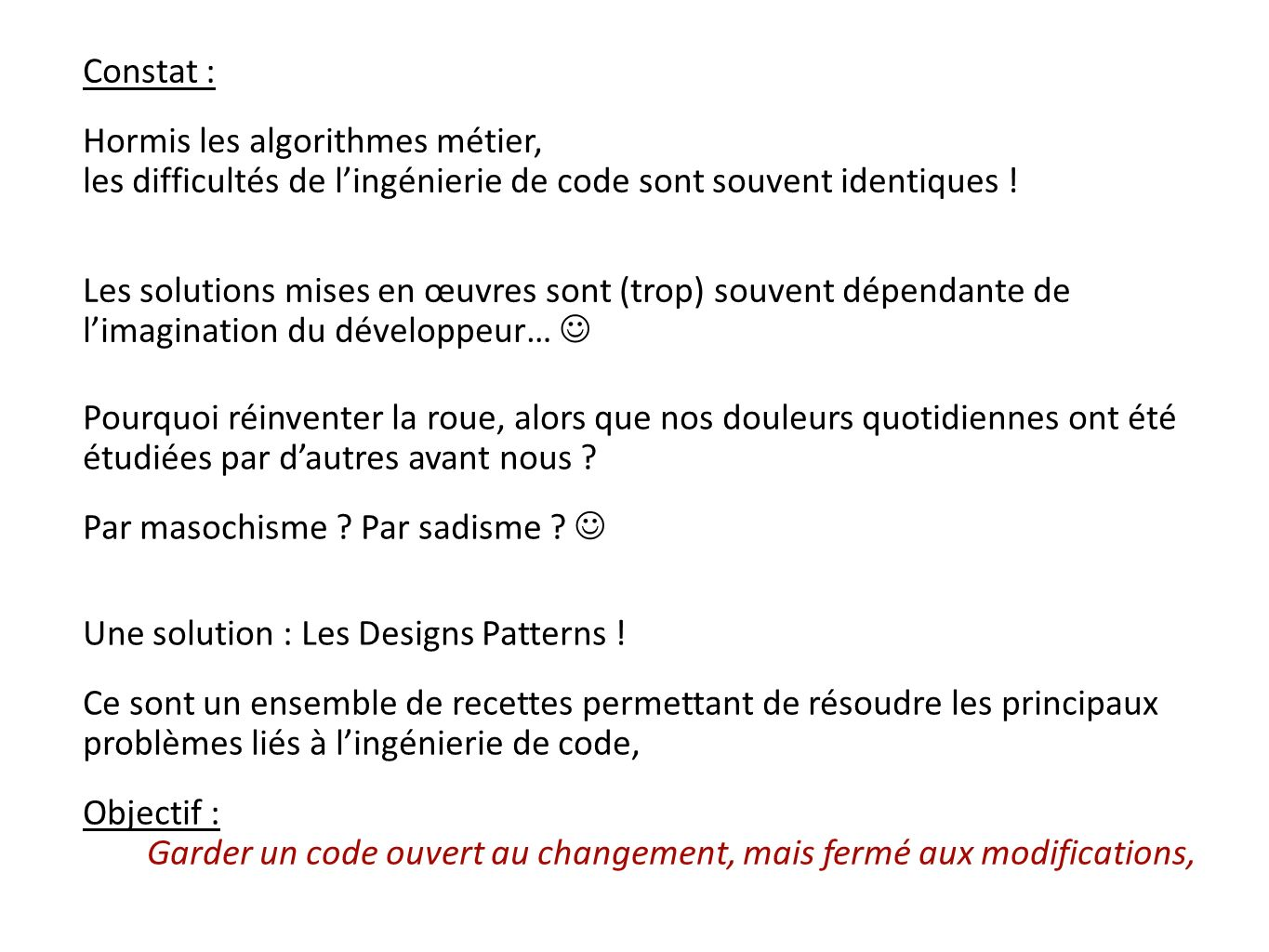 Une solution : Les Designs Patterns !