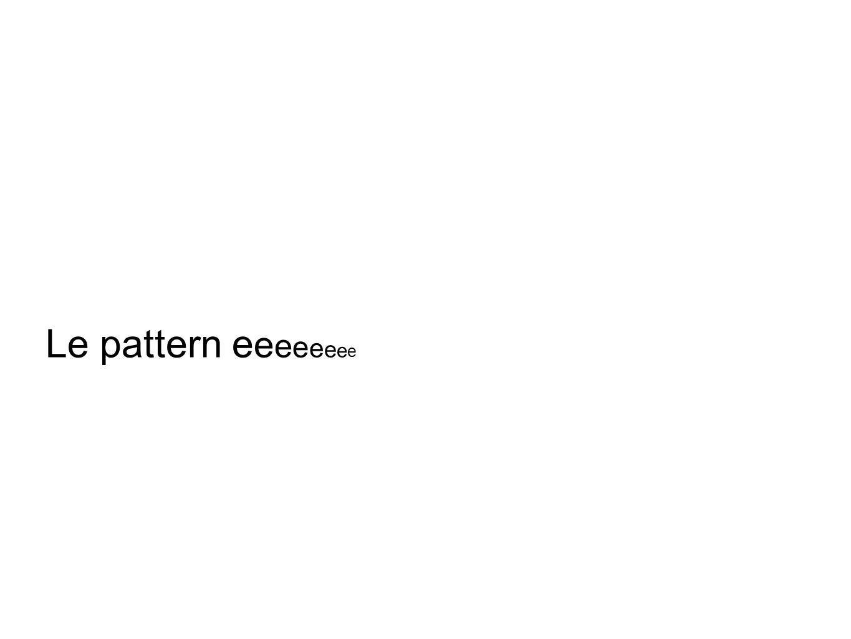 Le pattern eeeeeeee