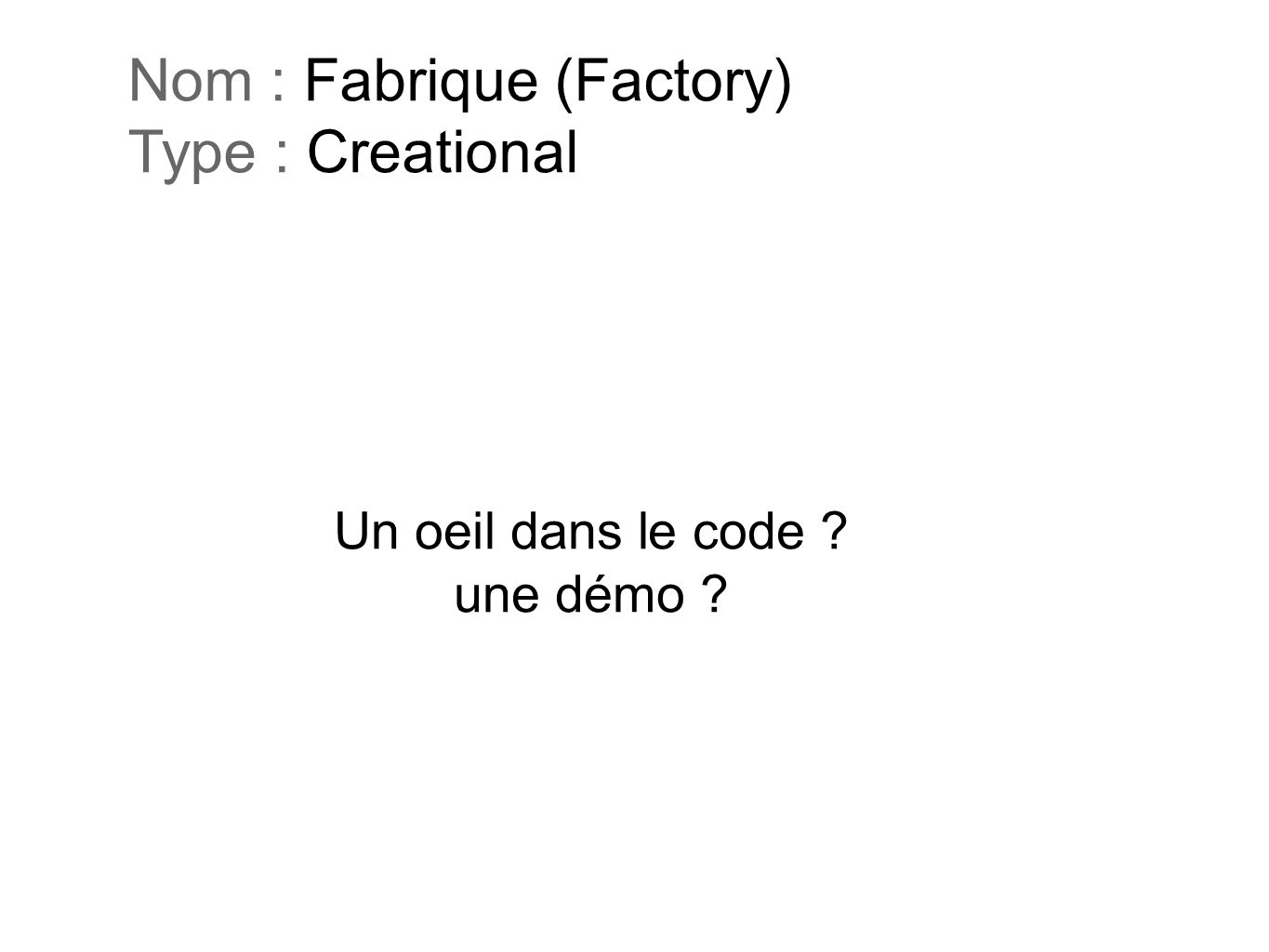 Nom : Fabrique (Factory) Type : Creational
