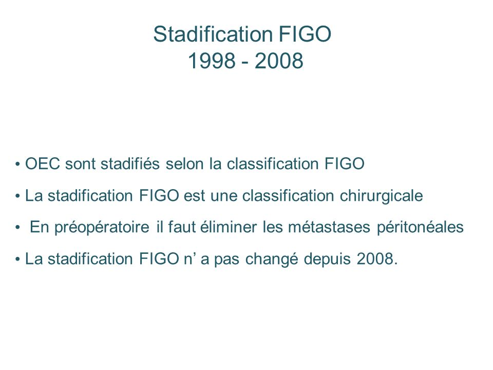 Stadification FIGO OEC sont stadifiés selon la classification FIGO. La stadification FIGO est une classification chirurgicale.