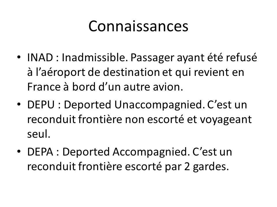 Connaissances INAD : Inadmissible. Passager ayant été refusé à l'aéroport de destination et qui revient en France à bord d'un autre avion.