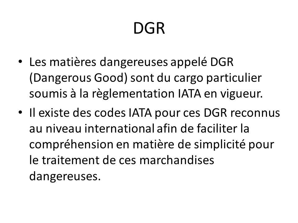 DGR Les matières dangereuses appelé DGR (Dangerous Good) sont du cargo particulier soumis à la règlementation IATA en vigueur.