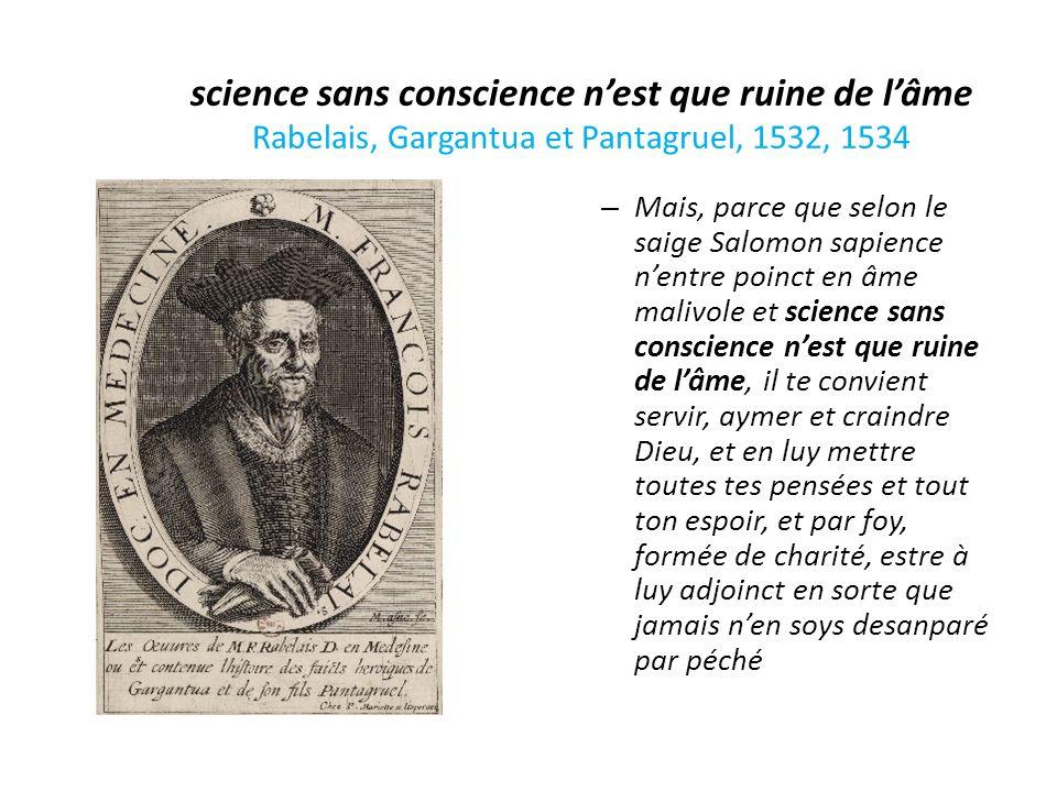 science sans conscience n'est que ruine de l'âme Rabelais, Gargantua et Pantagruel, 1532, 1534