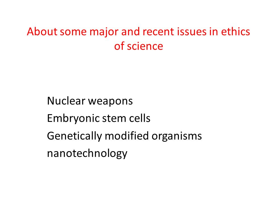 About some major and recent issues in ethics of science
