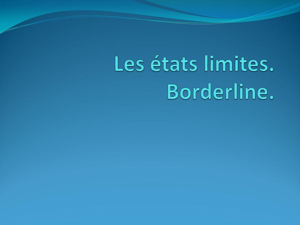 Les états limites. Borderline.