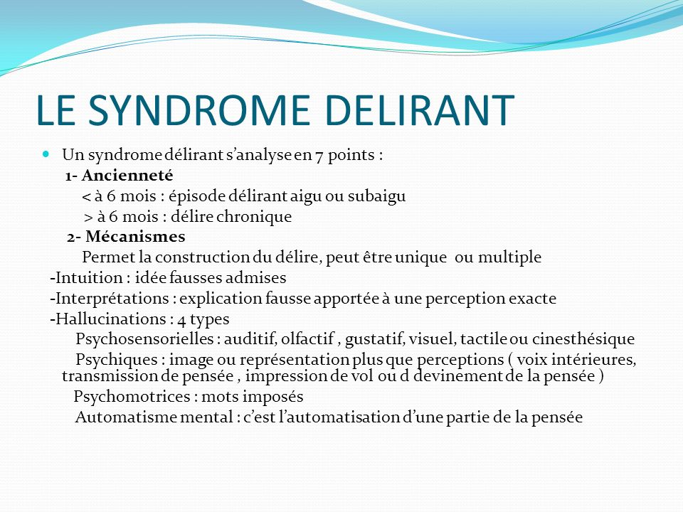 LE SYNDROME DELIRANT Un syndrome délirant s'analyse en 7 points :