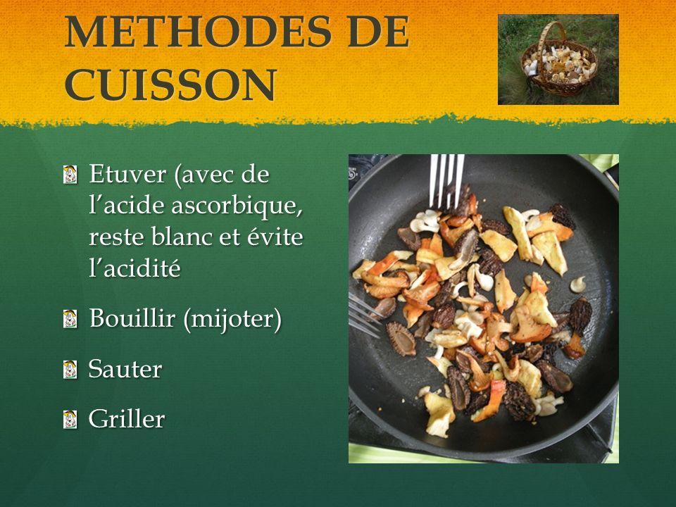 METHODES DE CUISSON Etuver (avec de l'acide ascorbique, reste blanc et évite l'acidité. Bouillir (mijoter)