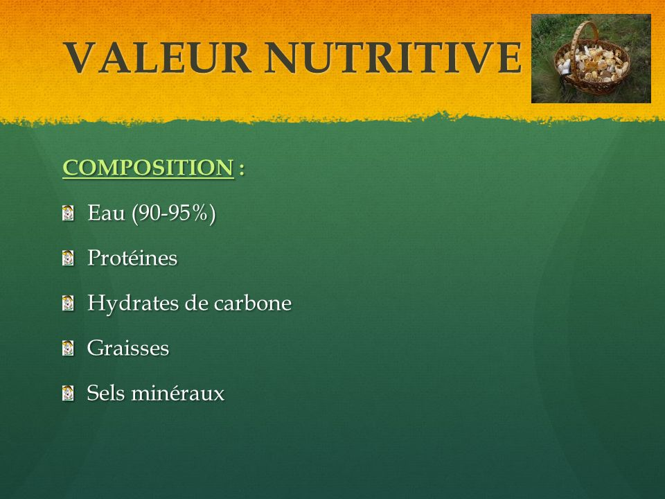 VALEUR NUTRITIVE COMPOSITION : Eau (90-95%) Protéines