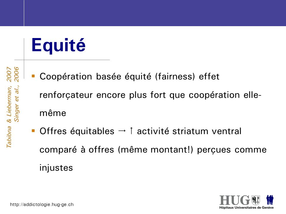 Equité Coopération basée équité (fairness) effet renforçateur encore plus fort que coopération elle-même.