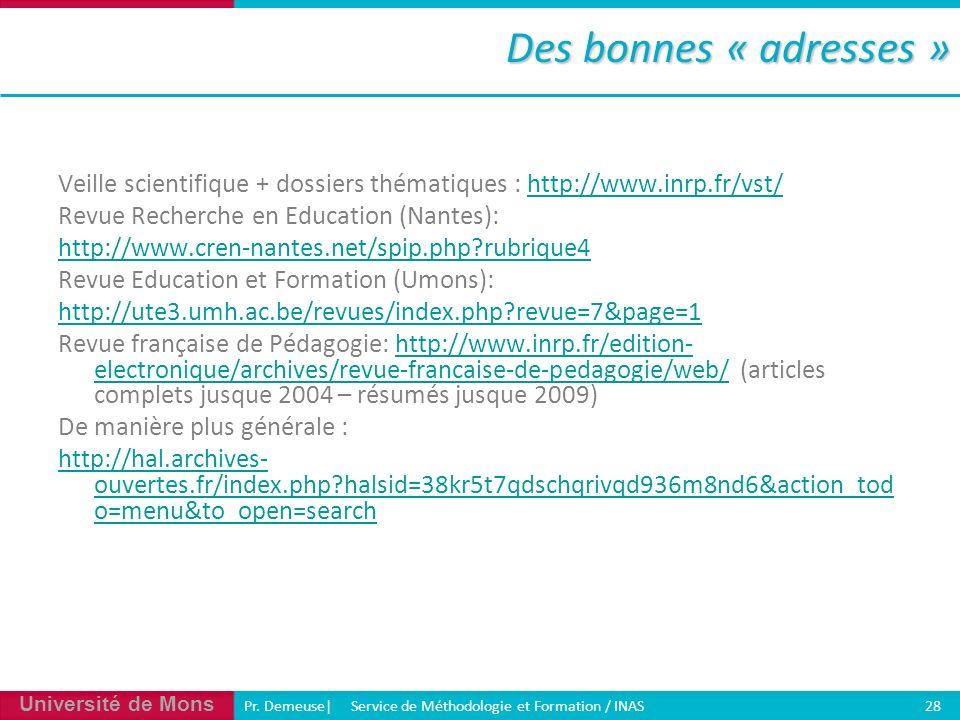 Des bonnes « adresses » Veille scientifique + dossiers thématiques : http://www.inrp.fr/vst/ Revue Recherche en Education (Nantes):