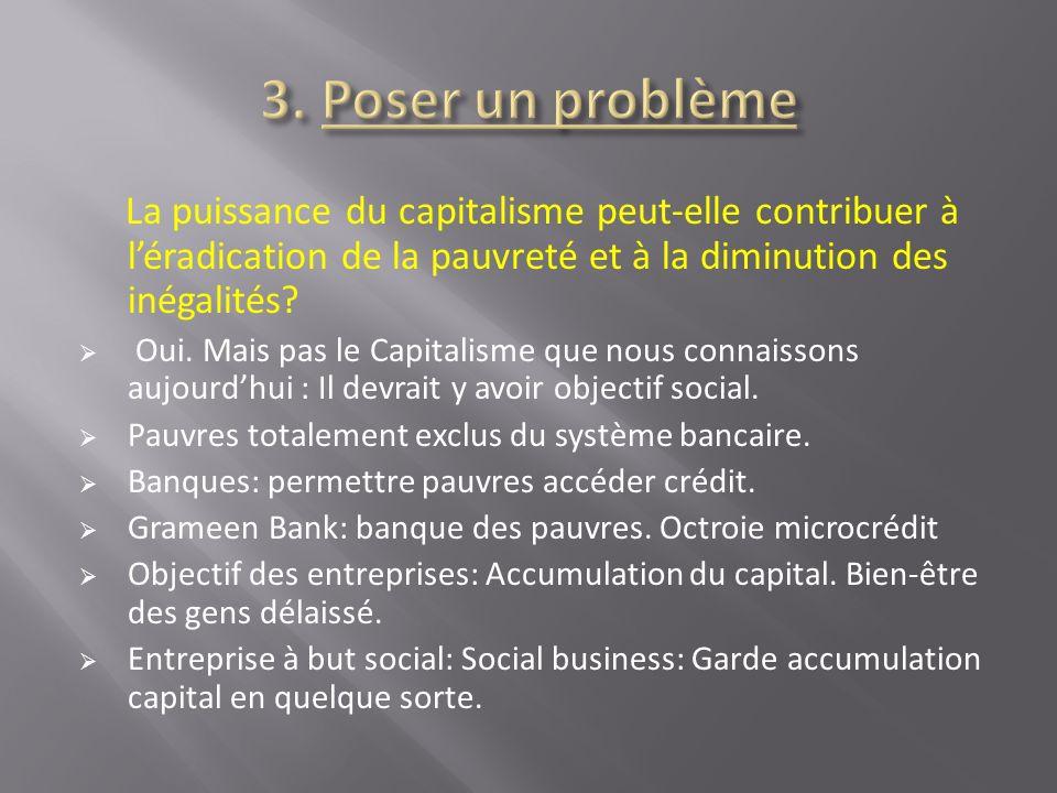 3. Poser un problème La puissance du capitalisme peut-elle contribuer à l'éradication de la pauvreté et à la diminution des inégalités