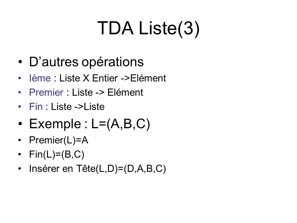 TDA Liste(3) D'autres opérations Exemple : L=(A,B,C)