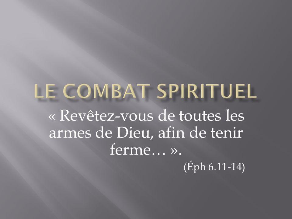 « Revêtez-vous de toutes les armes de Dieu, afin de tenir ferme… ».