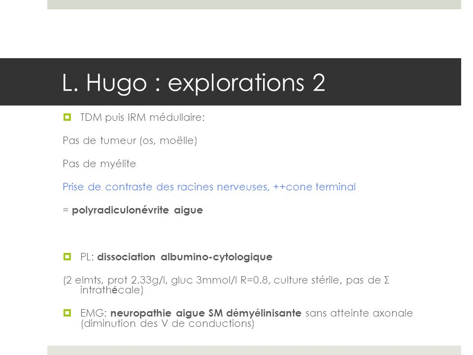 L. Hugo : explorations 2 TDM puis IRM médullaire: