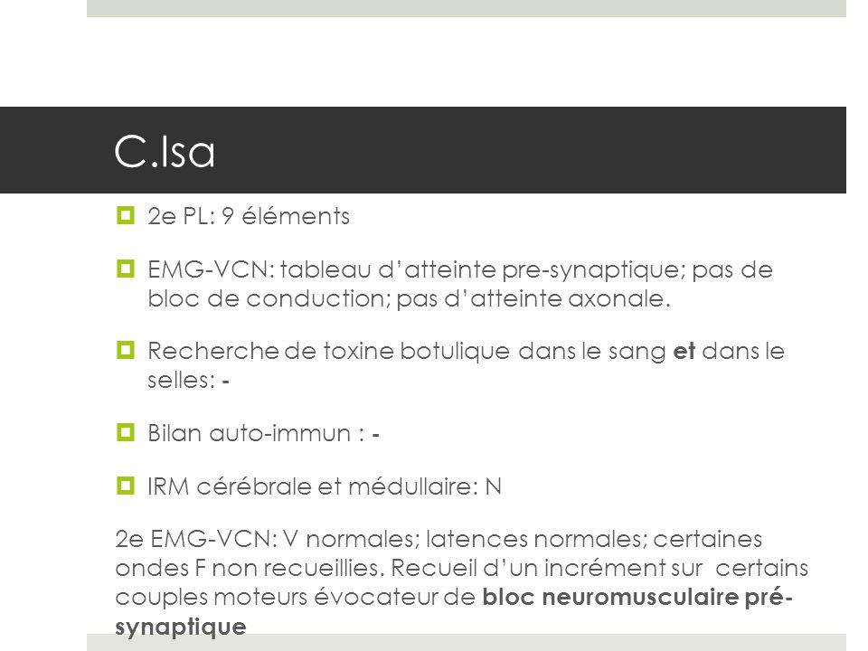 C.Isa 2e PL: 9 éléments. EMG-VCN: tableau d'atteinte pre-synaptique; pas de bloc de conduction; pas d'atteinte axonale.