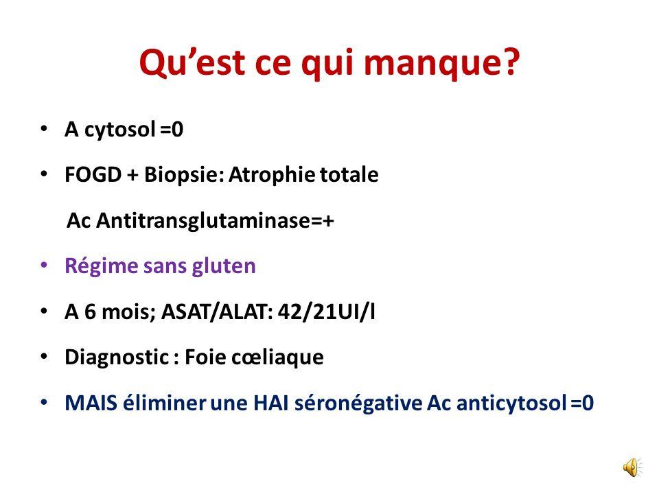 Qu'est ce qui manque A cytosol =0 FOGD + Biopsie: Atrophie totale