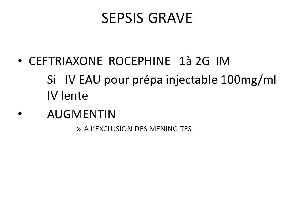 SEPSIS GRAVE CEFTRIAXONE ROCEPHINE 1à 2G IM