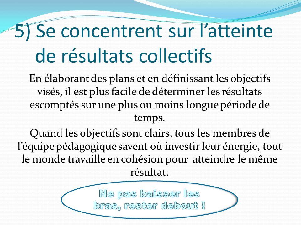 5) Se concentrent sur l'atteinte de résultats collectifs
