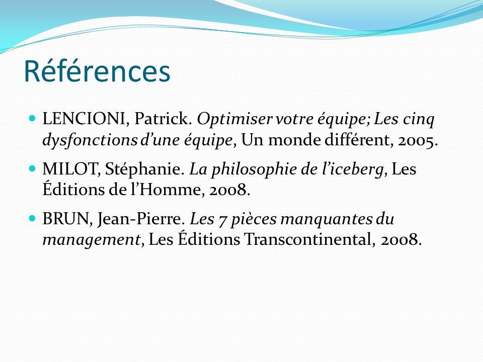 Références LENCIONI, Patrick. Optimiser votre équipe; Les cinq dysfonctions d'une équipe, Un monde différent, 2005.