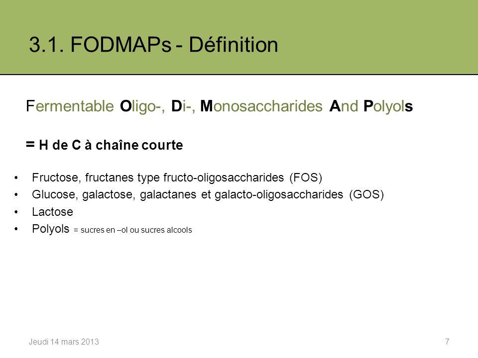 3.1. FODMAPs - Définition Fermentable Oligo-, Di-, Monosaccharides And Polyols. = H de C à chaîne courte.