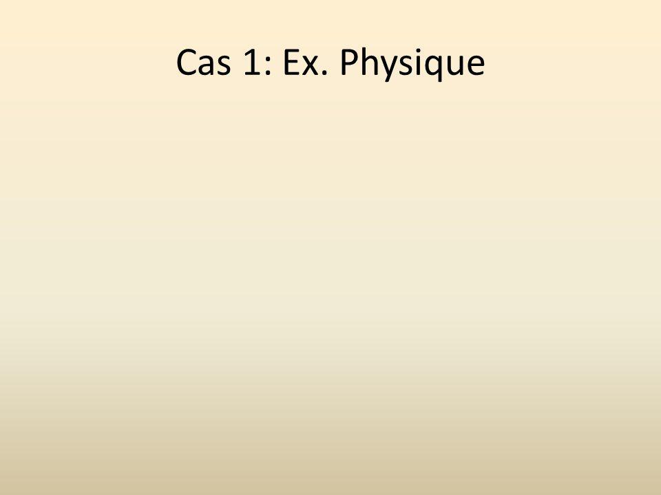 Cas 1: Ex. Physique