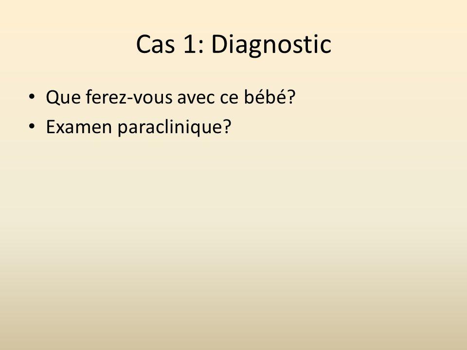 Cas 1: Diagnostic Que ferez-vous avec ce bébé Examen paraclinique
