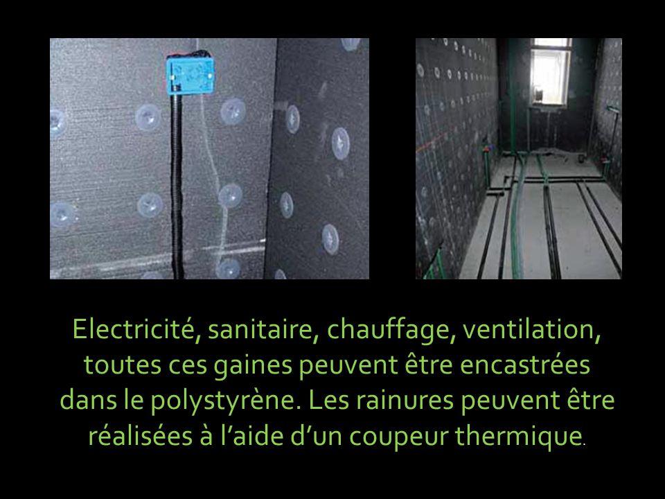 Electricité, sanitaire, chauffage, ventilation, toutes ces gaines peuvent être encastrées dans le polystyrène.