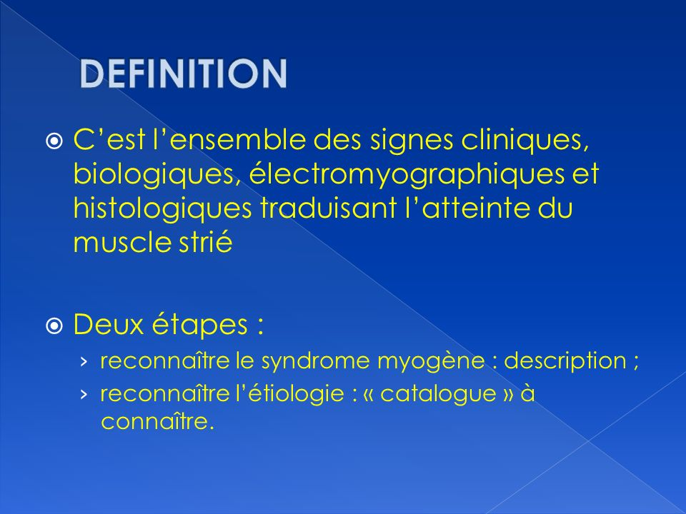 DEFINITION C'est l'ensemble des signes cliniques, biologiques, électromyographiques et histologiques traduisant l'atteinte du muscle strié.