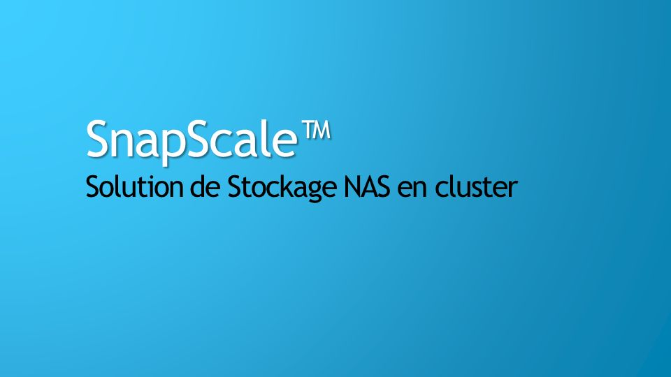 SnapScale™ Solution de Stockage NAS en cluster