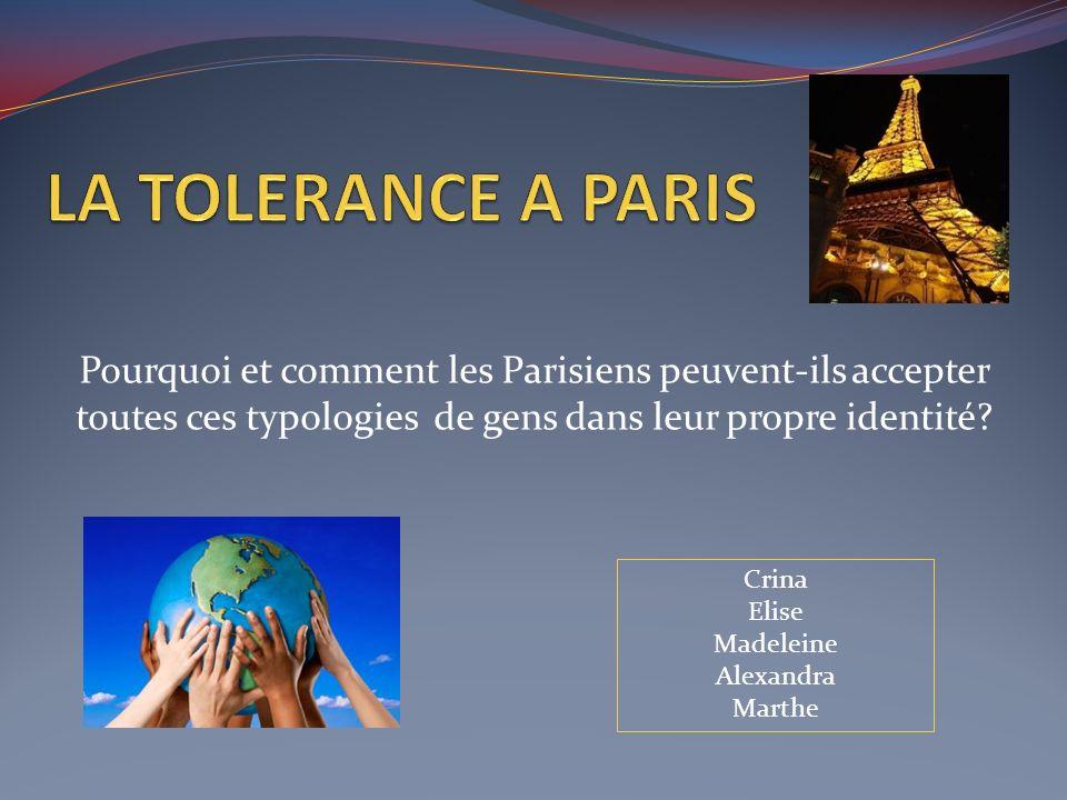 LA TOLERANCE A PARIS Pourquoi et comment les Parisiens peuvent-ils accepter toutes ces typologies de gens dans leur propre identité