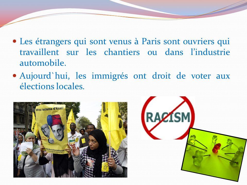 Les étrangers qui sont venus à Paris sont ouvriers qui travaillent sur les chantiers ou dans l'industrie automobile.