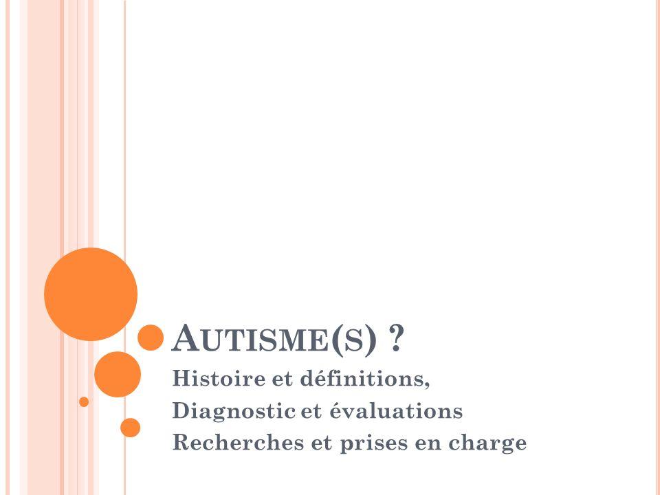 Autisme(s) Histoire et définitions, Diagnostic et évaluations