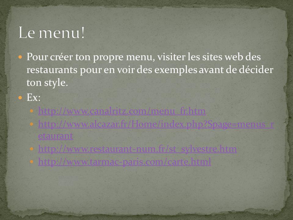 Le menu! Pour créer ton propre menu, visiter les sites web des restaurants pour en voir des exemples avant de décider ton style.