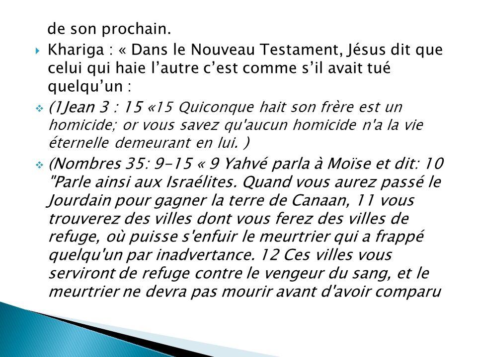 de son prochain. Khariga : « Dans le Nouveau Testament, Jésus dit que celui qui haie l'autre c'est comme s'il avait tué quelqu'un :