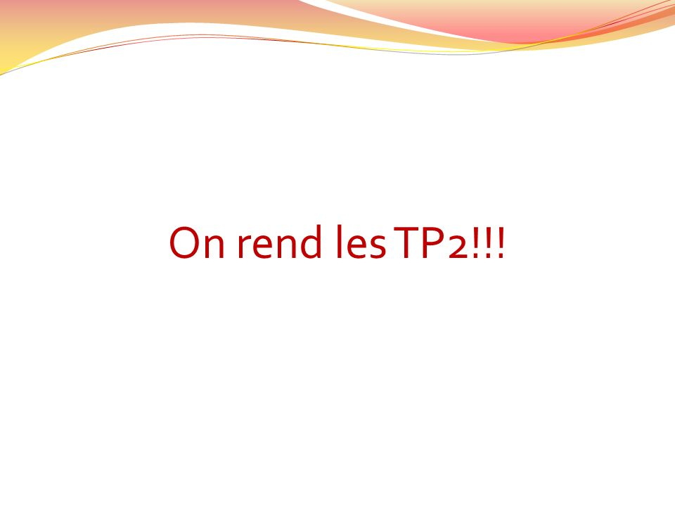 On rend les TP2!!!