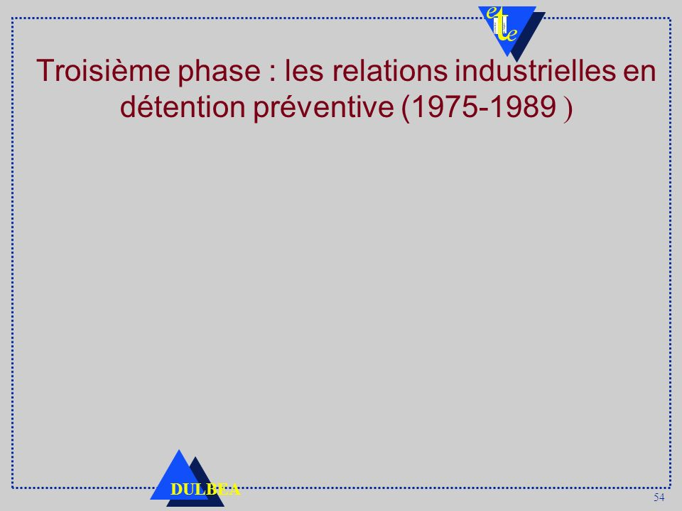 Troisième phase : les relations industrielles en détention préventive (1975-1989 )