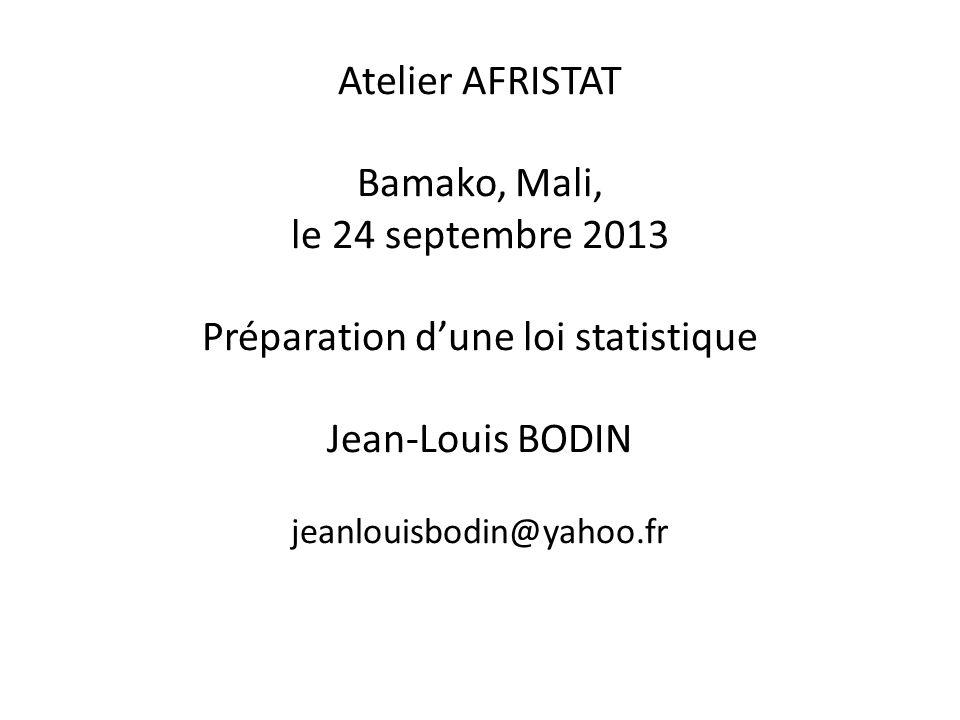 Atelier AFRISTAT Bamako, Mali, le 24 septembre 2013 Préparation d'une loi statistique Jean-Louis BODIN jeanlouisbodin@yahoo.fr