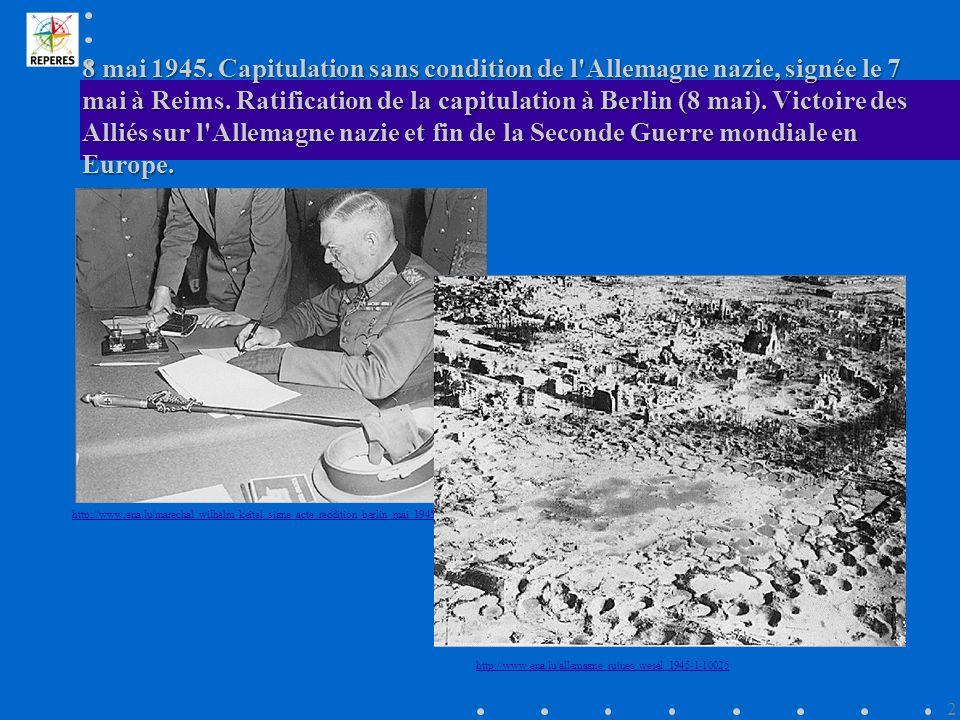 8 mai 1945. Capitulation sans condition de l Allemagne nazie, signée le 7 mai à Reims. Ratification de la capitulation à Berlin (8 mai). Victoire des Alliés sur l Allemagne nazie et fin de la Seconde Guerre mondiale en Europe.