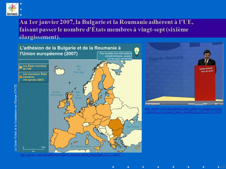 Au 1er janvier 2007, la Bulgarie et la Roumanie adhèrent à l'UE, faisant passer le nombre d États membres à vingt-sept (sixième élargissement).