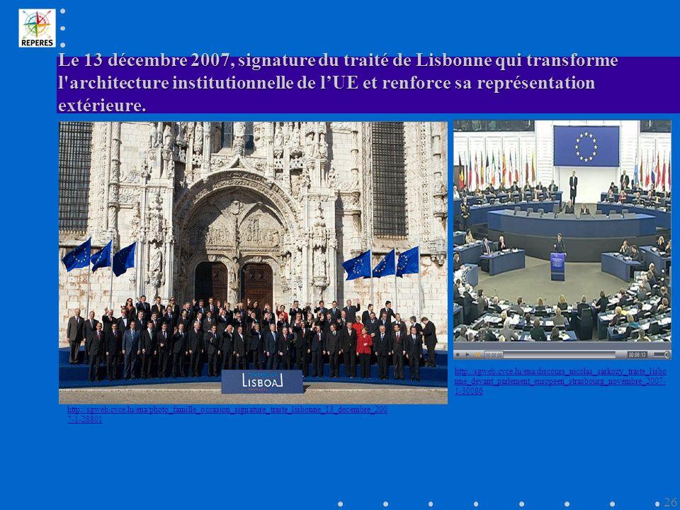 Le 13 décembre 2007, signature du traité de Lisbonne qui transforme l architecture institutionnelle de l'UE et renforce sa représentation extérieure.