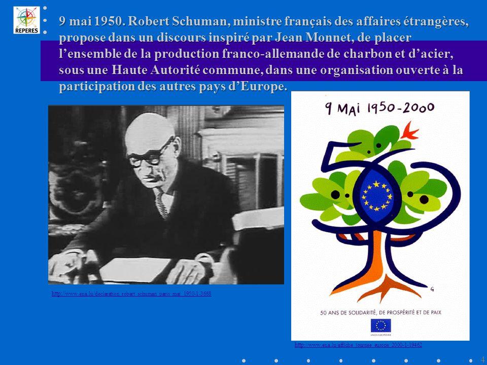 9 mai 1950. Robert Schuman, ministre français des affaires étrangères, propose dans un discours inspiré par Jean Monnet, de placer l'ensemble de la production franco-allemande de charbon et d'acier, sous une Haute Autorité commune, dans une organisation ouverte à la participation des autres pays d'Europe.
