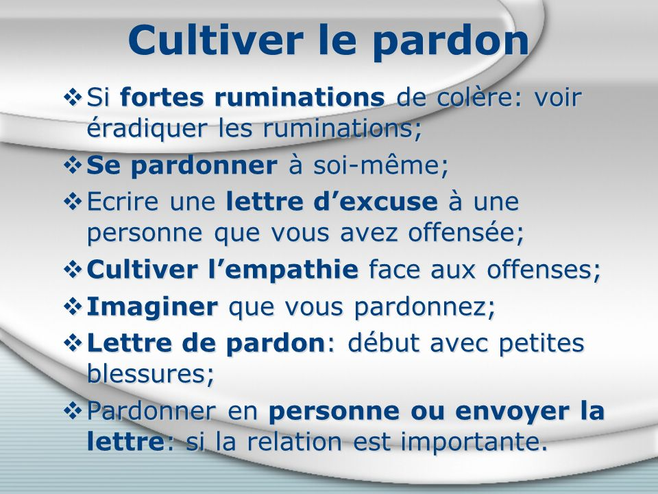 Cultiver le pardon Si fortes ruminations de colère: voir éradiquer les ruminations; Se pardonner à soi-même;