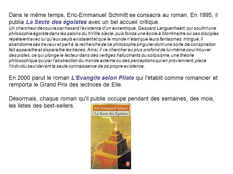 Dans le même temps, Eric-Emmanuel Schmitt se consacra au roman