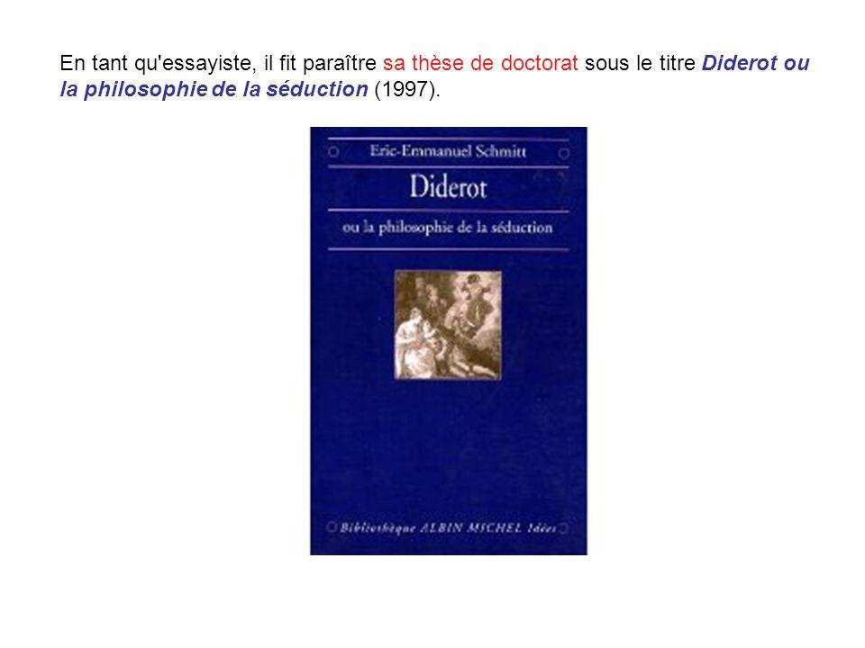 En tant qu essayiste, il fit paraître sa thèse de doctorat sous le titre Diderot ou la philosophie de la séduction (1997).